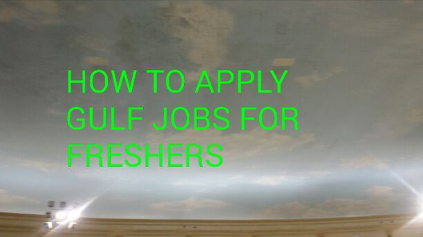 HOW TO APPLY GULF JOBS FOR FRESHERS
