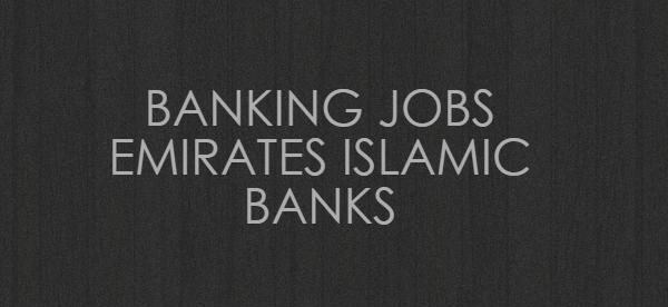 BANKING JOBS EMIRATES ISLAMIC BANKS