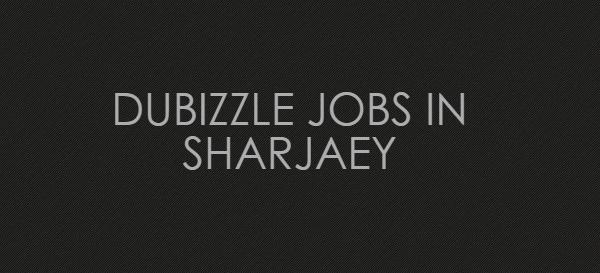 DUBIZZLE JOBS IN SHARJAEY -