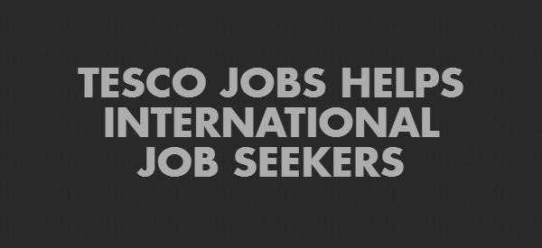 TESCO JOBS HELPS INTERNATIONAL JOB SEEKERS