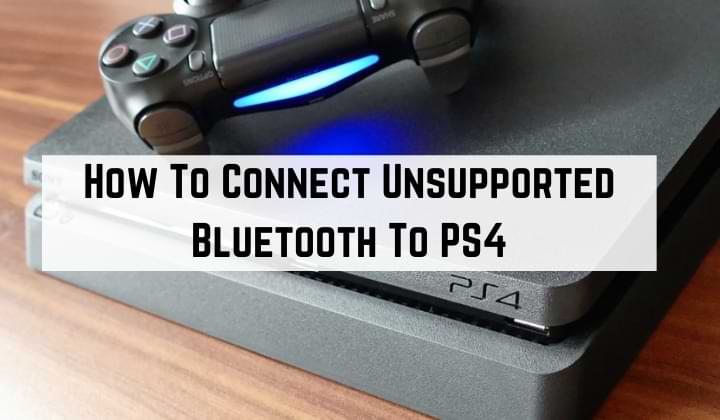 How to Connect Unsupported Bluetooth to PS4