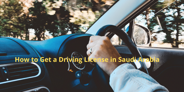 How to Get a Driving License in Saudi Arabia