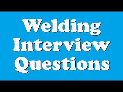 Welding Interview Questions and Answers